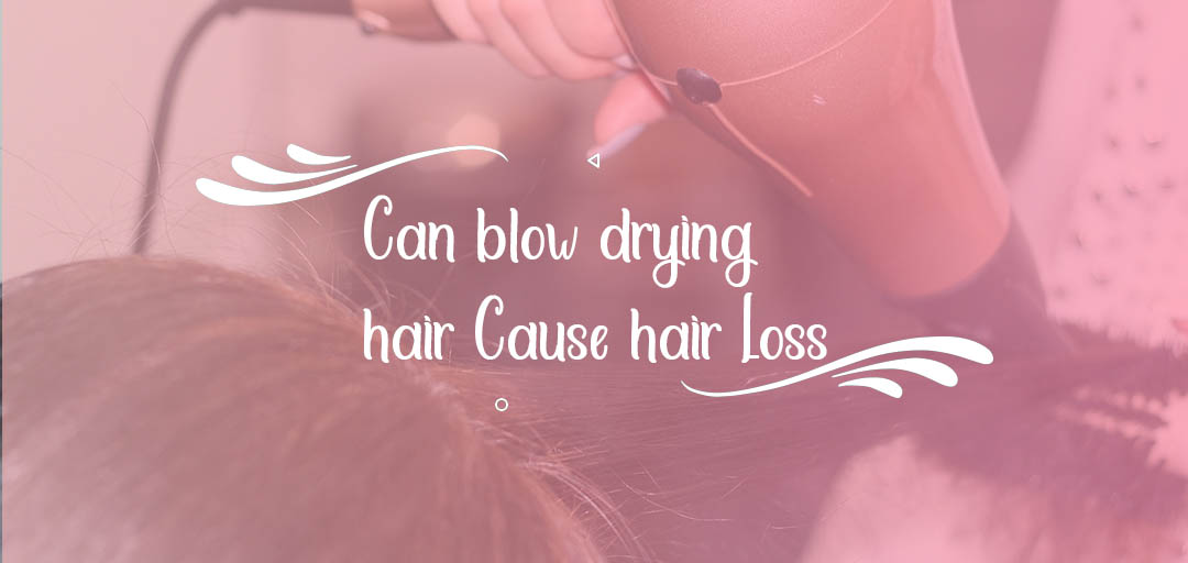 Can Blow Drying Hair Cause Hair Loss