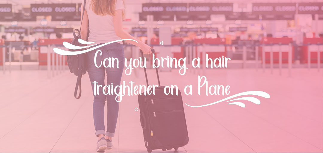 Can You Bring a Hair Straightener on a Plane?